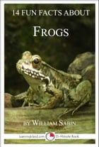 14 Fun Facts About Frogs: A 15-Minute Book by William Sabin