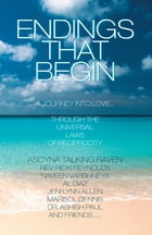 Endings That Begin...: A Journey into Love Through the Universal Laws of Reciprocity