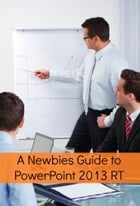 A Newbies Guide to PowerPoint 2013 RT by Minute Help Guides