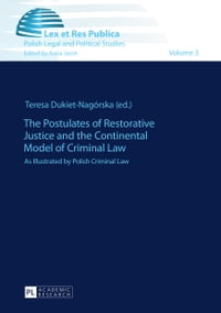 The Postulates of Restorative Justice and the Continental Model of Criminal Law: As Illustrated by…