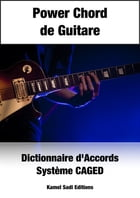 Power Chord de Guitare: Dictionnaire d'Accords by Kamel Sadi