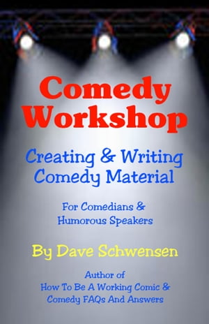 Comedy Workshop: Creating & Writing Comedy Material For Comedians & Humorous Speakers by Dave Schwensen