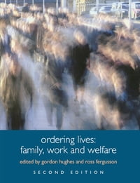 Ordering Lives: Family, Work and Welfare