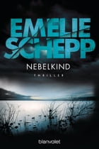 Nebelkind: Thriller by Emelie Schepp