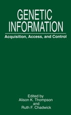 Genetic Information: Acquisition, Access, and Control