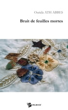 Bruit de feuilles mortes by Ourida Ath Abbes
