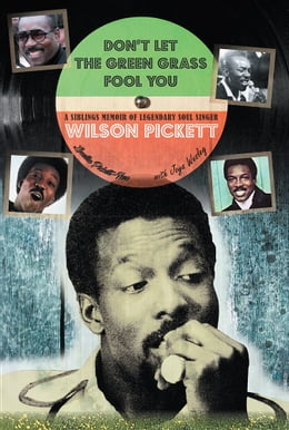 Book Don't Let the Green Grass Fool you: A Siblings Memoir of Legendary Soul Singer Wilson Pickett by Louella Pickett-New