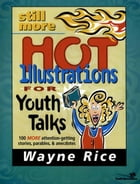 Still More Hot Illustrations for Youth Talks: 100 More Attention-Getting Stories, Parables, and Anecdotes by Wayne Rice