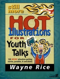 Still More Hot Illustrations for Youth Talks: 100 More Attention-Getting Stories, Parables, and…