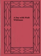 A Day with Walt Whitman by May Clarissa Gillington Byron