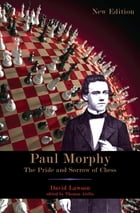 Paul Morphy: The Pride and Sorrow of Chess by David Lawson