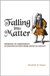 Falling into Matter: Problems of Embodiment in English Fictions