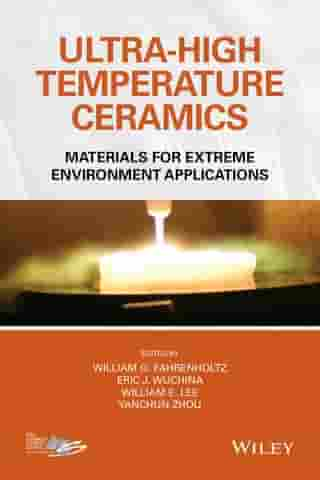 Ultra-High Temperature Ceramics: Materials for Extreme Environment Applications by William G. Fahrenholtz