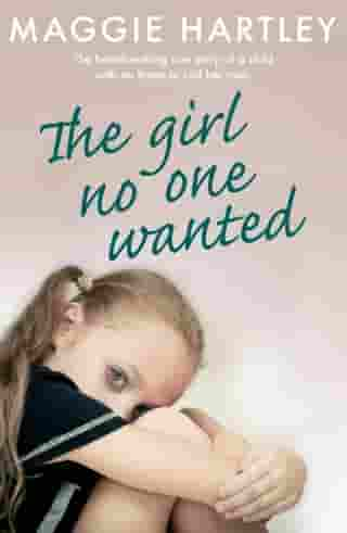 The Girl No One Wanted: The heartbreaking true story of a child with no home to call her own