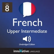 Learn French - Level 8: Upper Intermediate French