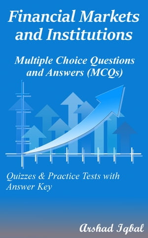 Financial Markets and Institutions Multiple Choice Questions and Answers (MCQs): Quizzes & Practice Tests with Answer Key by Arshad Iqbal