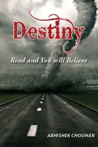 Destiny Read and You Will Believe by Abhishek Chouhan