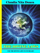 The Divine Laws: USE THE DIVINE LAWS TO INCREASE! by Claudia Nita Donca