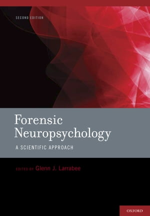 Forensic Neuropsychology A Scientific Approach