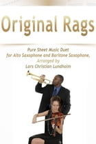 Original Rags Pure Sheet Music Duet for Alto Saxophone and Baritone Saxophone, Arranged by Lars Christian Lundholm by Pure Sheet Music