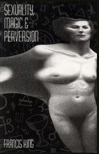 Sexuality, Magic & Perversion by Francis King