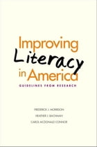 Improving Literacy in America: Guidelines from Research by Dr. Frederick J. Morrison