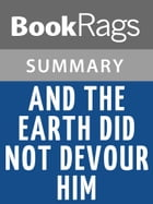 And the Earth Did Not Devour Him by Tomás Rivera l Summary & Study Guide by BookRags