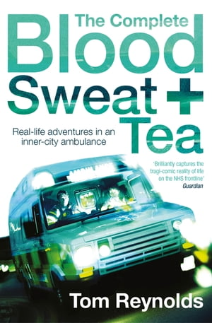 The Complete Blood, Sweat and Tea by Tom Reynolds