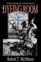 The Dyeing Room by Robert T. McMaster