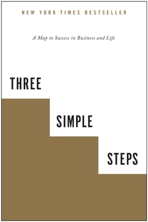 Three Simple Steps: A Map to Success in Business and Life by Trevor G Blake