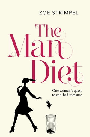 The Man Diet: One woman?s quest to end bad romance