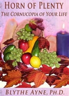 Horn of Plenty: The Cornucopia of Your Life by Blythe Ayne