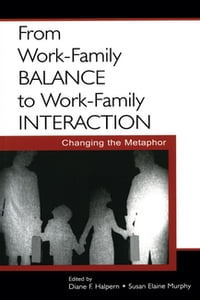 From Work-Family Balance to Work-Family Interaction: Changing the Metaphor