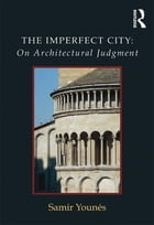 The Imperfect City: On Architectural Judgment by Samir Younes