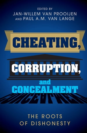Cheating,  Corruption,  and Concealment The Roots of Dishonesty