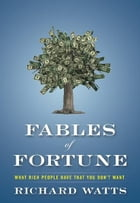 Fables of Fortune: What Rich People Have That You Don't Want by Richard Watts