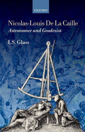 Nicolas-Louis De La Caille,  Astronomer and Geodesist