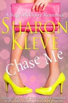 Chase Me: A Sage McGuire Romance by Sharon Kleve