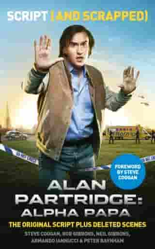 Alan Partridge: Alpha Papa: Script (and Scrapped) by Steve Coogan