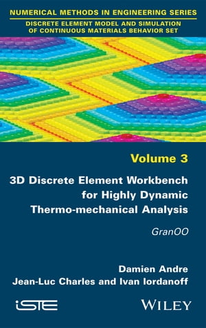 3D Discrete Element Workbench for Highly Dynamic Thermo-mechanical Analysis Gran00