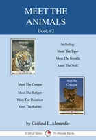 Meet The Animals; Book 2: A Set of Seven 15-Minute Books by Caitlind L. Alexander
