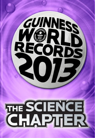 Guinness World Records 2013 Chapter: The Science Chapter