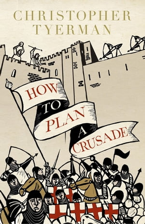 How to Plan a Crusade Reason and Religious War in the High Middle Ages