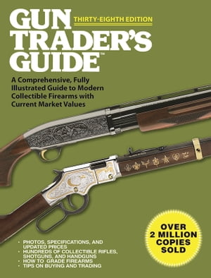 Gun Trader's Guide,  Thirty-Eighth Edition A Comprehensive,  Fully Illustrated Guide to Modern Collectible Firearms with Current Market Values
