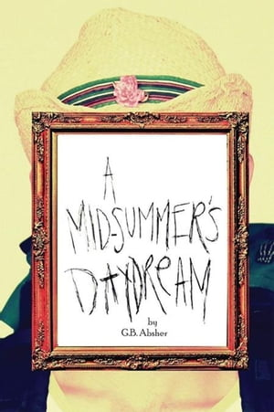 A Mid-Summer's Daydream by G.B. Absher