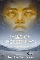 Tales of First Contact: Five Short Stories of First Encounters by Book Smugglers Publishing