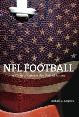 Book NFL Football: A History of America's New National Pastime by Richard C. Crepeau