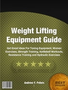 Weight Lifting Equipment Guide by Andrew F. Peters