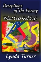 Deceptions of the Enemy - What Does God Say?
