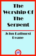 The Worship Of The Serpent (Illustrated)